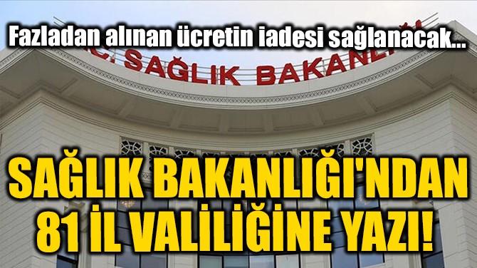 SAĞLIK BAKANLIĞI'NDAN 81 İL VALİLİĞİNE YAZI!