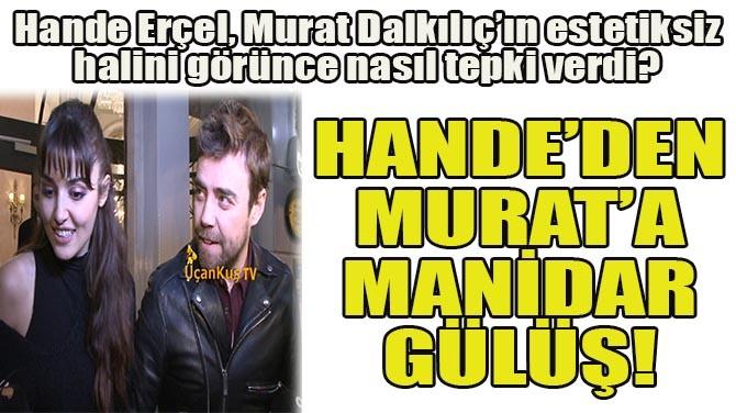 HANDE'DEN MURAT'A MANİDAR GÜLÜŞ!