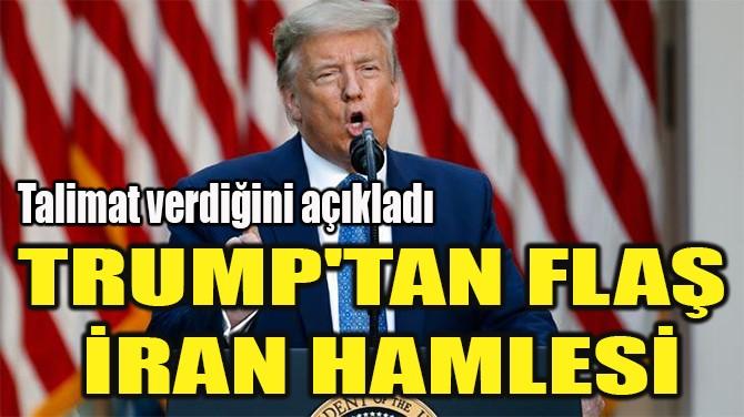 TRUMP'TAN FLAŞ  İRAN HAMLESİ