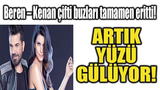 ARTIK YÜZÜ GÜLÜYOR!