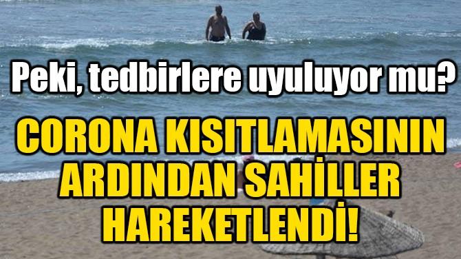 CORONA KISITLAMASININ ARDINDAN SAHİLLER HAREKETLENDİ!
