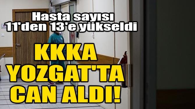 KKKA YOZGAT'TA CAN ALDI!
