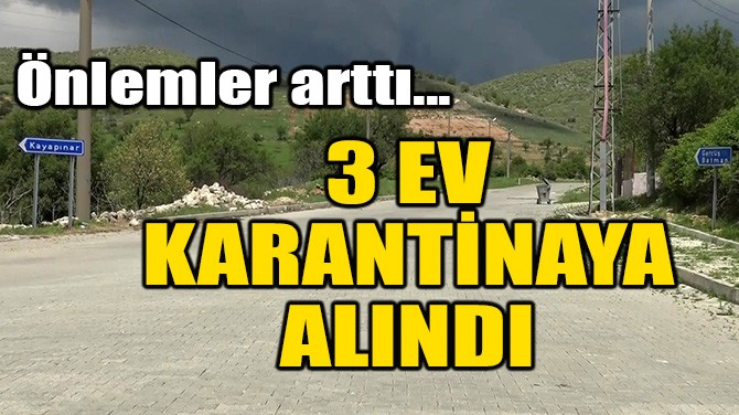3 EV DAHA KARANTİNAYA ALINDI!