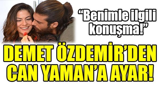 DEMET ÖZDEMİR'DEN, CAN YAMAN'A AYAR!