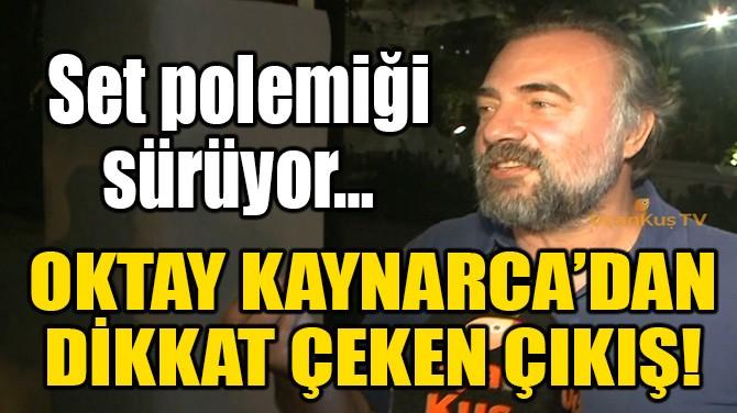 OKTAY KAYNARCA'DAN DİKKAT ÇEKEN ÇIKIŞ!