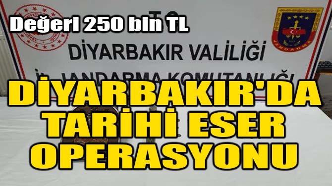 DİYARBAKIR'DA TARİHİ ESER OPERASYONU!
