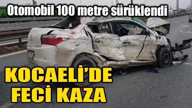 KOCAELİ'NDE FECİ KAZA!