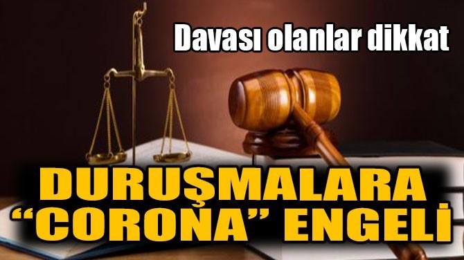 """DURUŞMALARA """"CORONA"""" ENGELİ!"""