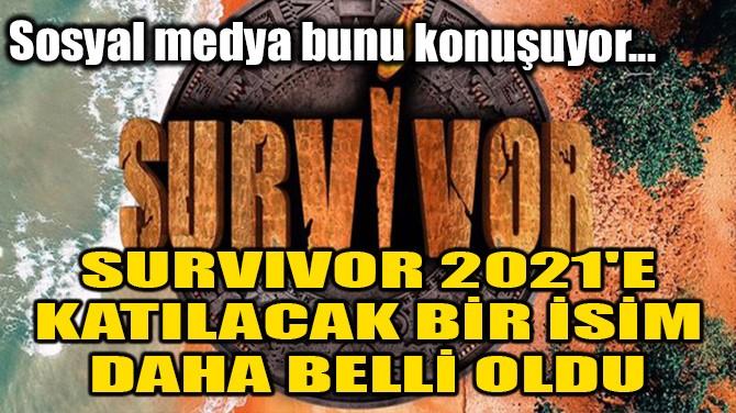 SURVIVOR 2021'E KATILACAK BİR İSİM DAHA BELLİ OLDU!