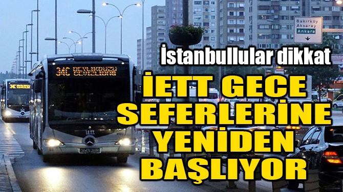 İETT GECE SEFERLERİNE YENİDEN BAŞLIYOR