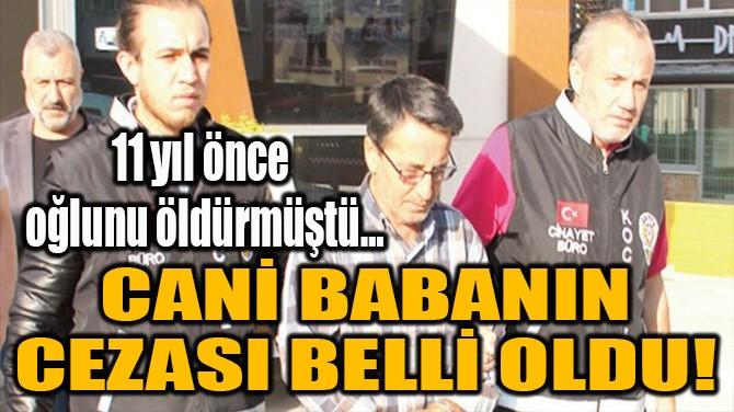 CANİ BABANIN CEZASI BELLİ OLDU!