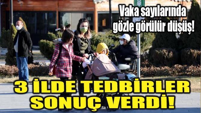 3 İLDE TEDBİRLER SONUÇ VERDİ!