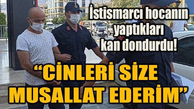 """""""CİNLERİ SİZE  MUSALLAT EDERİM"""""""