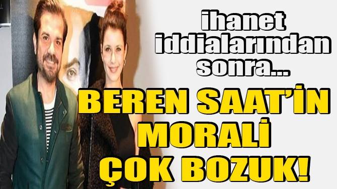 BEREN SAAT'İN MORALİ ÇOK BOZUK!