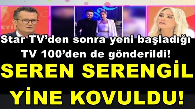 SEREN SERENGİL YİNE KOVULDU!