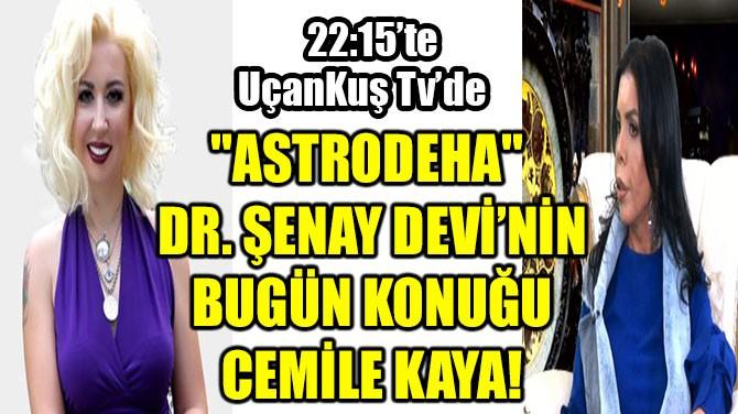 """""""ASTRODEHA"""" DR. ŞENAY DEVİ'NİN BUGÜN KONUĞU CEMİLE KAYA"""