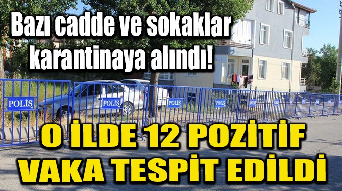 O İLDE 12 POZİTİF VAKA TESPİT EDİLDİ