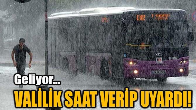 VALİLİK SAAT VERİP UYARDI!
