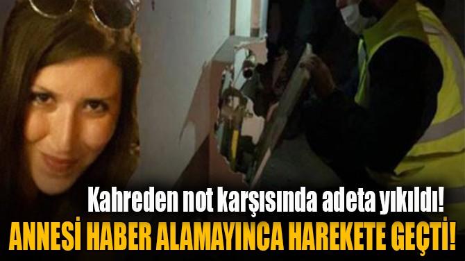 ANNESİ HABER ALAMAYINCA HAREKETE GEÇTİ!