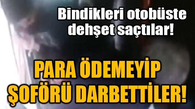 BİNDİKLERİ OTOBÜSTE DEHŞET SAÇTILAR!