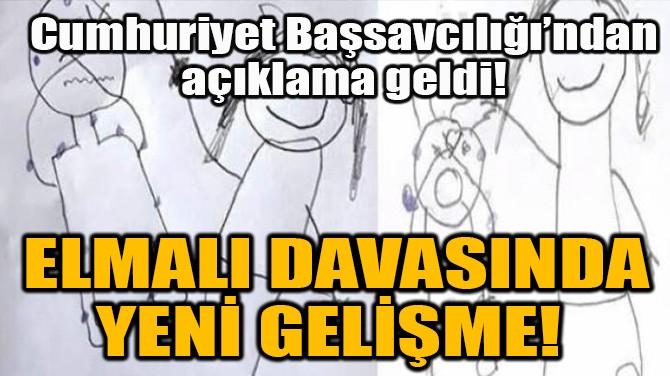 ELMALI DAVASINDA YENİ GELİŞME!