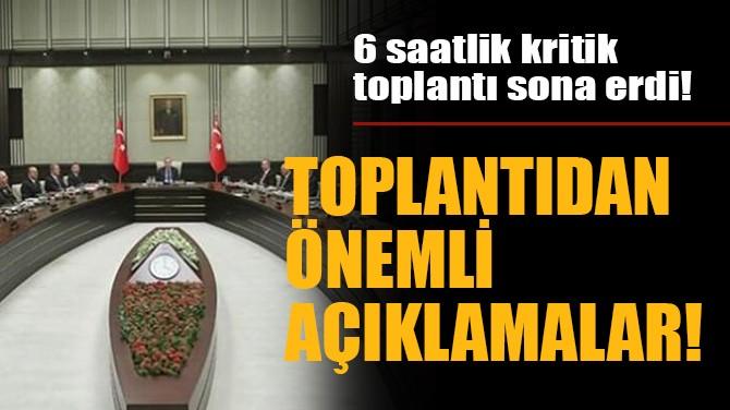 6 SAATLİK KRİTİK TOPLANTI SONA ERDİ!