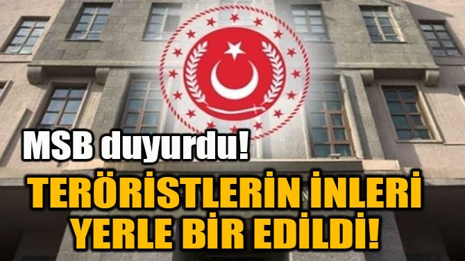 TERÖRİSTLERİN İNLERİ YERLE BİR EDİLDİ!