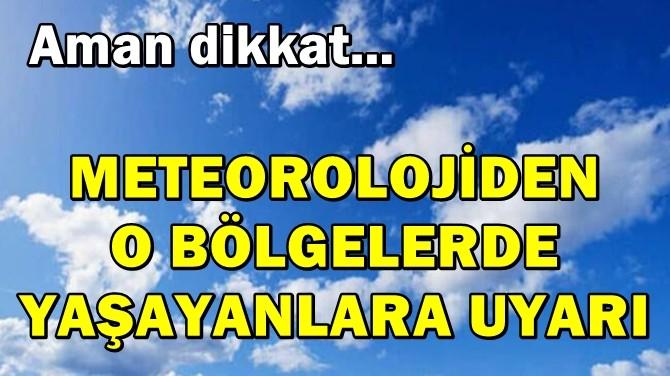 METEOROLOJİDEN O BÖLGELERE UYARI!