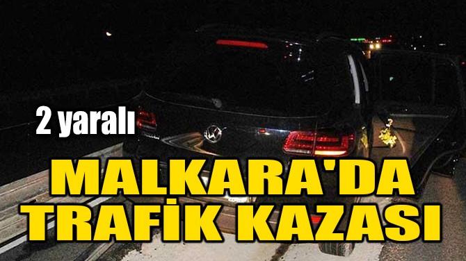 MALKARA'DA TRAFİK KAZASI: 2 YARALI