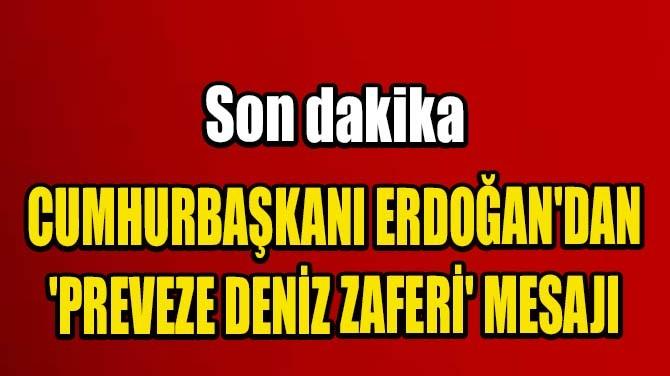 CUMHURBAŞKANI ERDOĞAN'DAN 'PREVEZE DENİZ ZAFERİ' MESAJI
