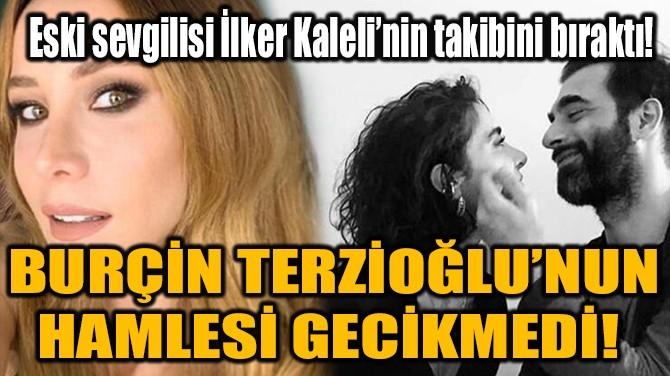 BURÇİN TERZİOĞLU'NUN HAMLESİ GECİKMEDİ!