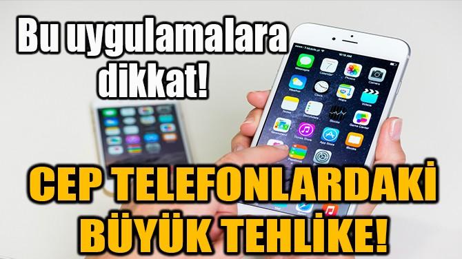 CEP TELEFONLARDAKİ TEHLİKE!