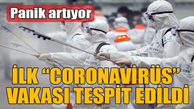 """İLK """"CORONAVİRÜS""""  VAKASI TESPİT EDİLDİ"""