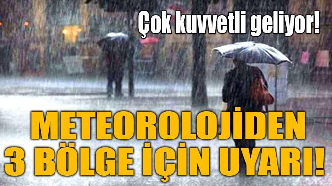 METEOROLOJİDEN 3 BÖLGE İÇİN UYARI!