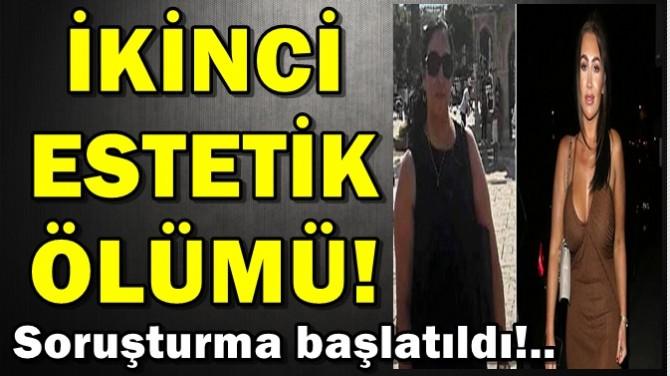 İZMİR'DE İKİNCİ ESTETİK ÖLÜMÜ!