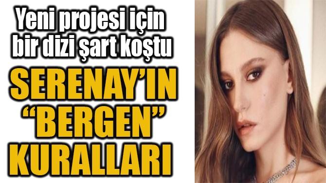 """SERENAY'IN """"BERGEN"""" KURALLARI"""