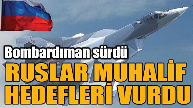 RUSLAR MUHALİF  HEDEFLERİ VURDU