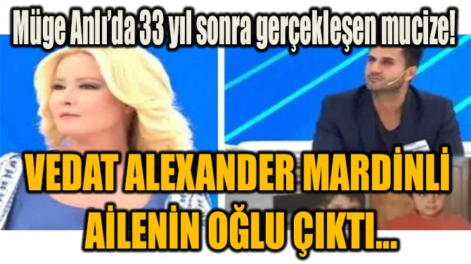 VEDAT ALEXANDER MARDİNLİ  AİLENİN OĞLU ÇIKTI...