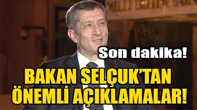 BAKAN SELÇUK'TAN ÖNEMLİ AÇIKLAMALAR!