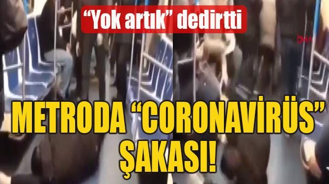 "METRODA ""CORONAVİRÜS"" ŞAKASI!"