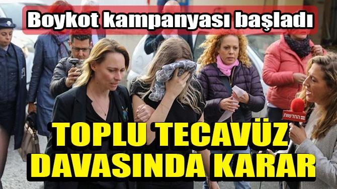TOPLU TECAVÜZ DAVASINDA KARAR
