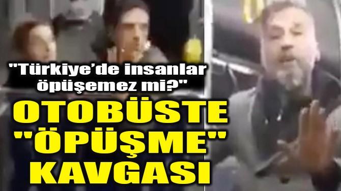 """OTOBÜSTE """"ÖPÜŞME"""" KAVGASI!"""
