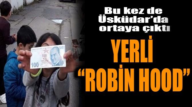 YERLİ ROBİN HOOD