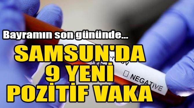 SAMSUN'DA 9 YENİ POZİTİF VAKA!