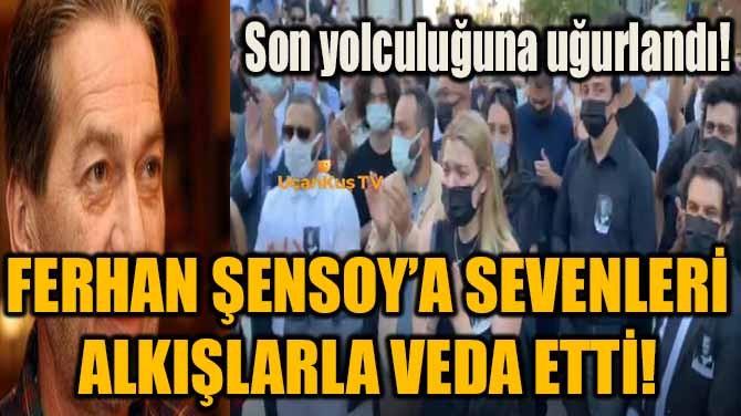 USTA OYUNCU FERHAN ŞENSOY'A SEVENLERİ ALKIŞLARLA VEDA ETTİ!