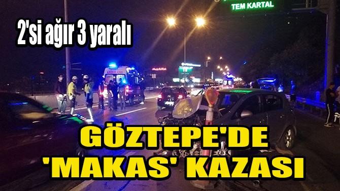 GÖZTEPE'DE 'MAKAS' KAZASI