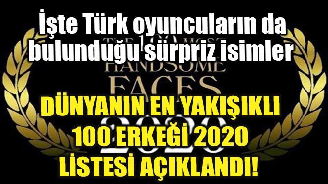 DÜNYANIN EN YAKIŞIKLI 100 ERKEĞİ 2020 LİSTESİ AÇIKLANDI!