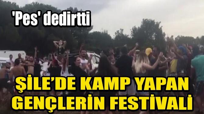 ŞİLE'DE KAMP YAPAN GENÇLERİN FESTİVALİ