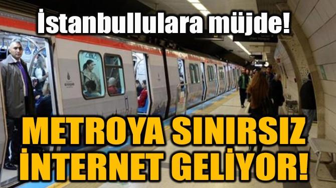 METROYA SINIRSIZ İNTERNET GELİYOR!
