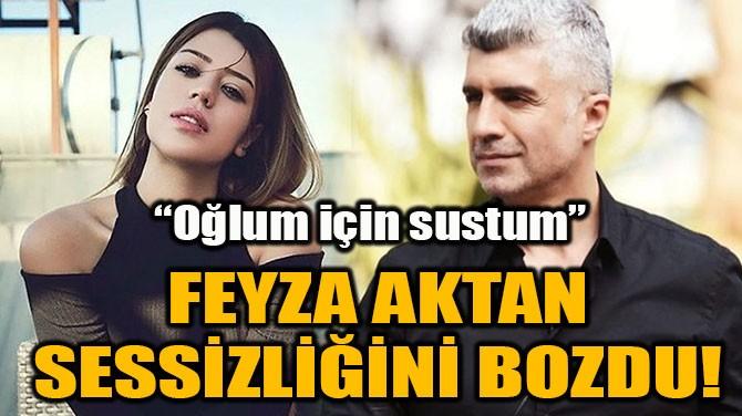 FEYZA AKTAN SESSİZLİĞİNİ BOZDU!